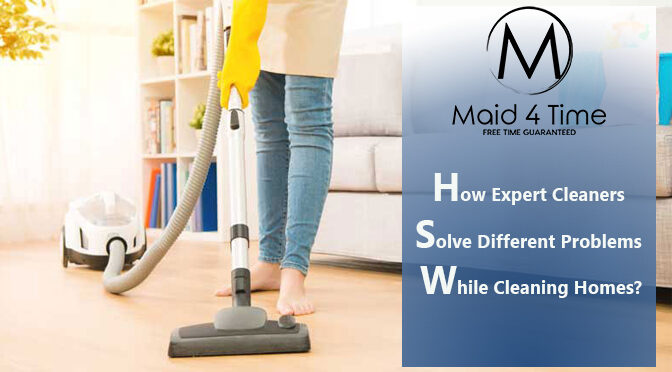 How Expert Cleaners Solve Different Problems While Cleaning Homes?