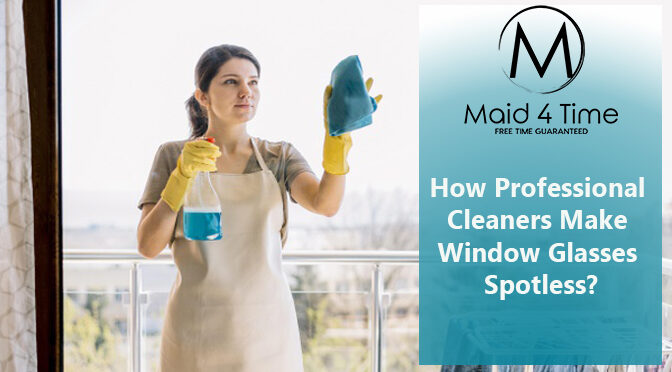 How Professional Cleaners Make Window Glasses Spotless?